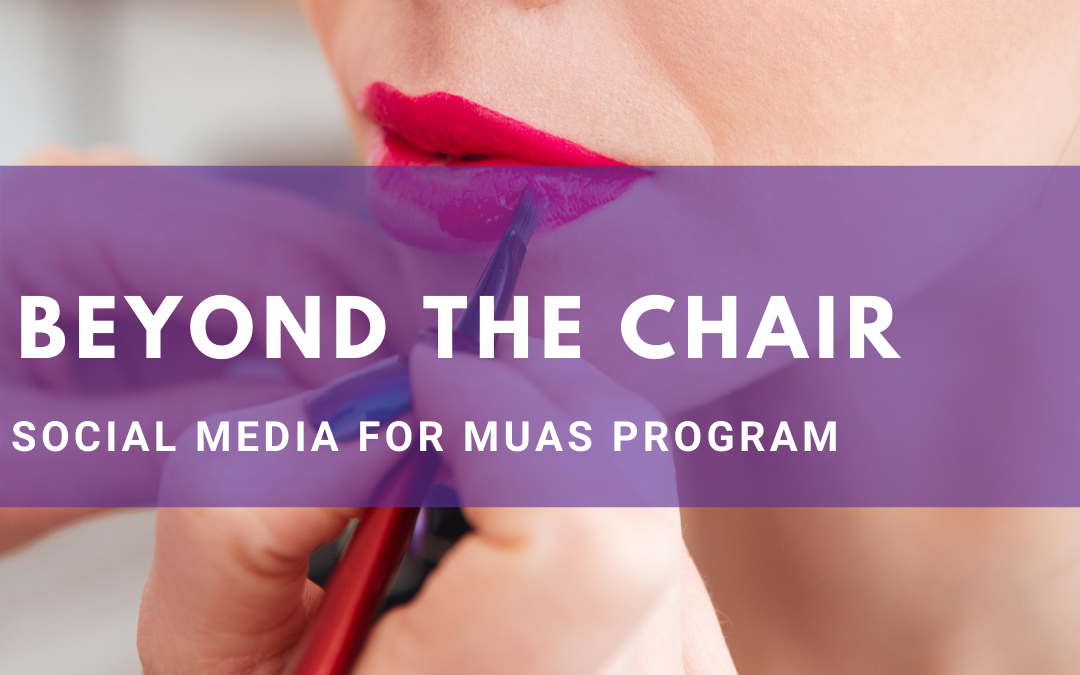 Protected: Beyond the Chair: Social Media Marketing for MUAs Program